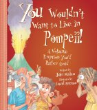 You Wouldn't Want to Live in Pompeii!: A Volcanic Eruption You'd Rather Avoid