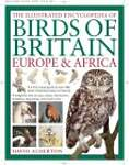 The Illustrated Encyclopedia Of Birds Of Britain, Europe  Africa