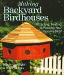 Making Backyard Birdhouses: Attracting, Feeding  Housing Your Favorite Birds