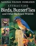 National Wildlife Federation Attracting Birds, Butterflies  Backyard Wildlife