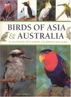 Birds of Asia  Australia: An Illustrated Encyclopedia and Birdwatching Guide