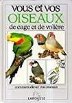 Vous et vos oiseaux de cage et de volière