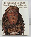 La puissance du sacré : l'homme, la nature et l'art en Afrique noire