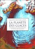 La planète des glaces : Histoire et environnements de notre ère glaciaire