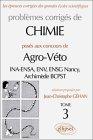 Problèmes corrigés de chimie posés aux concours de Agro-Véto : INA-ENSA, ENV, ENSG Nancy, Archimède BCPST, tome 3
