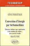 Conversion d'�nergie par turbomachines : G�nie �nerg�tique, �oliennes, turbines � gaz, cog�n�ration, cycles combin�s gaz-vapeur ... (avec exercices r�solus)