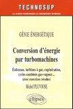 Conversion d'énergie par turbomachines : Génie énergétique, éoliennes, turbines à gaz, cogénération, cycles combinés gaz-vapeur ... (avec exercices résolus)