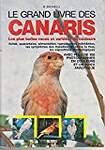 LE GRAND LIVRE DES CANARIS. Les plus belles races et variétés de couleurs