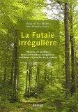 La futaie irrégulière : Théorie et pratique de la sylviculture irrégulière, continue et proche de la nature