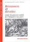 Résistances et Révoltes : Contre les pouvoirs établis de l'Antiquité à nos jours