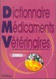 Dictionnaire des médicaments vétérinaires et des produits de santé animale commercialisés en France 2005 (1Cédérom)