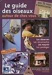 Le guide des oiseaux autour de chez vous : Observer, Reconnaître, Nourrir, Protéger